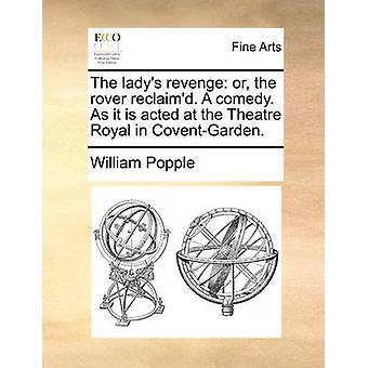 The Lady's Revenge - Or - the Rover Reclaim'd. a Comedy. as It Is Acte