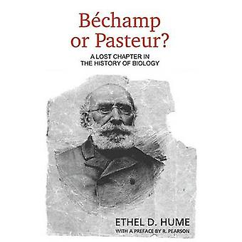 Bechamp or Pasteur? - A Lost Chapter in the History of Biology by Ethe