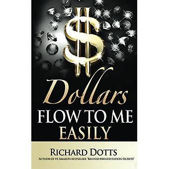 Dollars Flow to Me Easily by Richard Dotts - 9781532736230 Book
