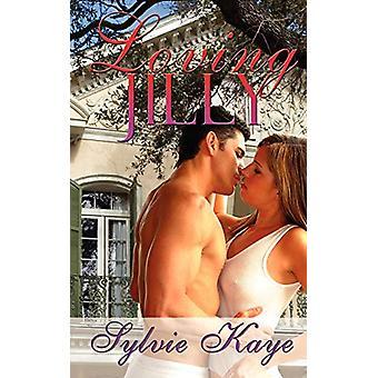 Loving Jilly by Sylvie Kaye - 9781601547736 Book