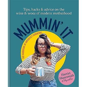 Mummin' It Tips Hacks  Advice on the Wins and Woes of Modern Motherhood