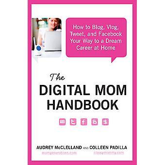 The Digital Mom Handbook by Audrey McClellandColleen Padilla