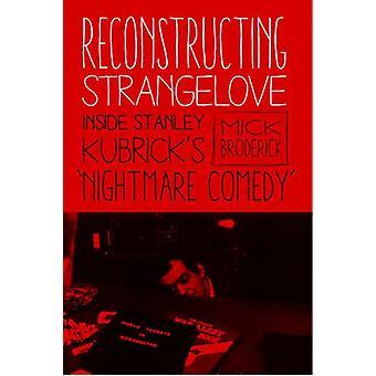 """Reconstructing Strangelove - Inside Stanley Kubrick's """"Nightmare"""