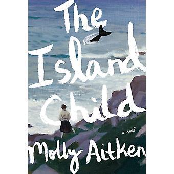 The Island Child  A novel by Molly Aitken