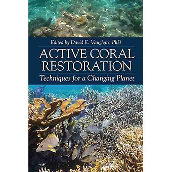 Active Coral Restoration by Edited by David E Vaughan