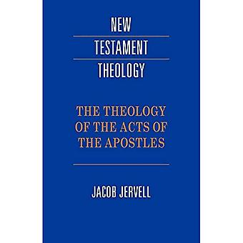 The Theology of the Acts of the Apostles (New Testament Theology)