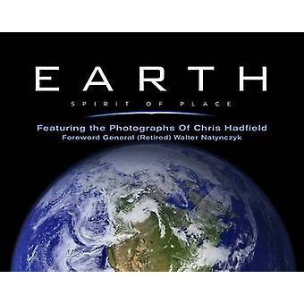 Earth - Spirit of Place - Featuring the Photographs of Chris Hadfield