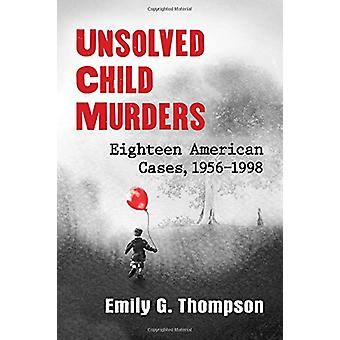 Unsolved Child Murders - Eighteen American Cases - 1956-1998 by Emily