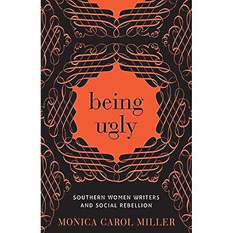 Being lelijk: Zuidelijke Women Writers en sociale opstand (zuidelijke literatuurwetenschap)
