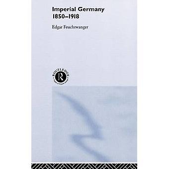 Imperial Germany 18501918 by Feuchtwanger & Edgar