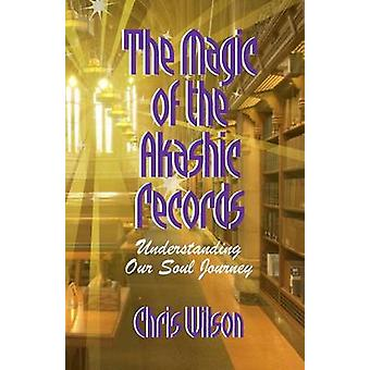 The Magic of the Akashic Records Understanding Our Soul Journey by Wilson & Chris Janet