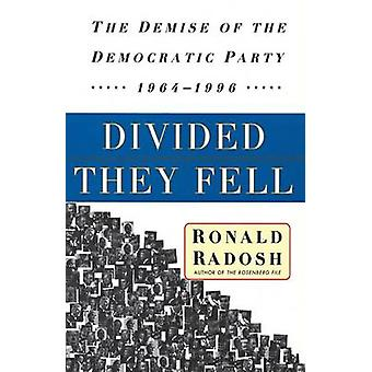 Divided They Fell The Demise of the Democratic Party 19641996 by Radosh & Ronald