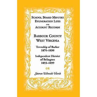 Schulbehörde Minuten Aufzählungslisten und Konto Datensätze Barbour County West Virginia Township von Barker 18701890 unabhängiger Bezirk von Bel von harten & Sharon Wilmoth