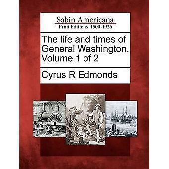 Das Leben und die Zeiten der General Washington. Band 1 der 2 von Edmonds & Cyrus R