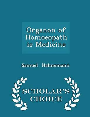 Organon of Homoeopathic Medicine  Scholars Choice Edition by Hahnemann & Samuel