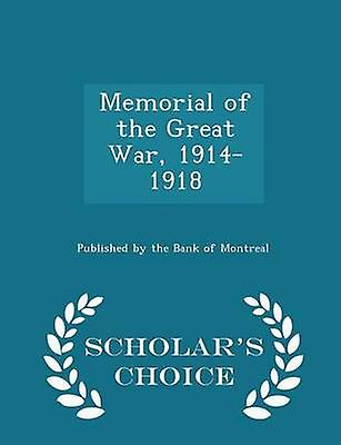 Memorial of the Great War 19141918  Scholars Choice Edition by Published by the Bank of Montreal