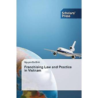 Franchising Law and Practice in Vietnam by Binh Nguyen Ba