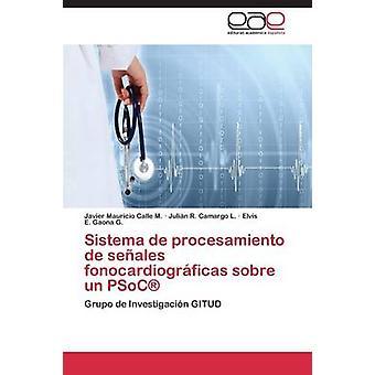 Sistema de Procesamiento de Senales Fonocardiograficas Sobre Un Psoc R door Calle M. Javier Mauricio