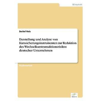 Darstellung und Analyse von Kurssicherungsinstrumenten zur Reduktion des Wechselkurstransaktionsrisikos deutscher Unternehmen af Reis & Detlef