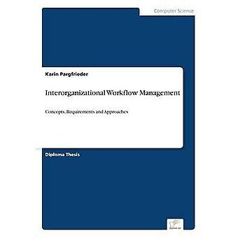 Interorganisatorisches Workflow-ManagementKonzepte Anforderungen und Ansätze von Pargfrieder & Karin