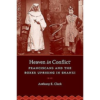Heaven in Conflict - Franciscans and the Boxer Uprising in Shanxi by A