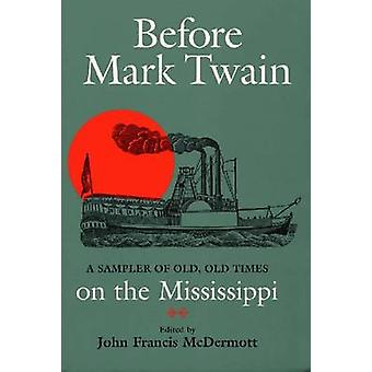 Before Mark Twain - Sampler of Old - Old Times on the Mississippi by J