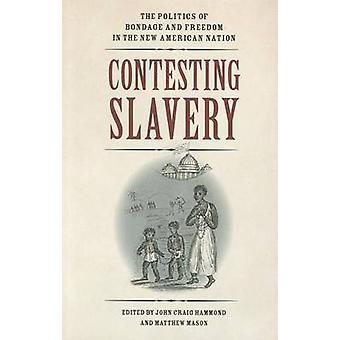 Contestant l'esclavage - la politique de la servitude et la liberté dans le nouveau Am