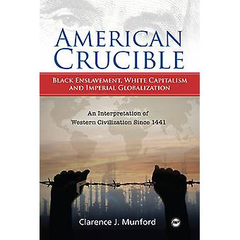 American Crucible - Black Enslavement - White Capitalism and Imperial