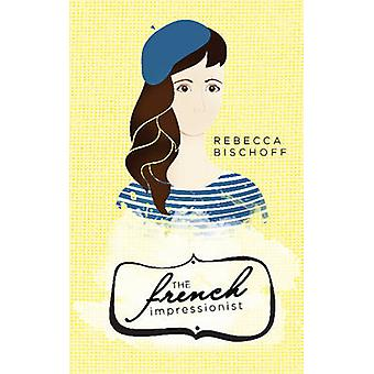 The French Impressionist by Rebecca Bischoff - 9781944995027 Book