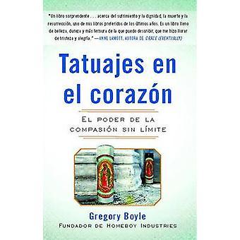 Tatuajes En El Corazon - El Poder de la Compasion Sin Limite by Fr Gre