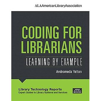 Coding for Librarians - Learning by Example by Andromeda Yelton - 9780