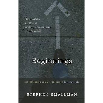 Beginnings - Understanding How We Experience the New Birth by Stephen