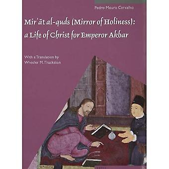 «Mir T Al-Qods» (miroir de la sainteté): une vie du Christ pour l'empereur Akbar: A Commentary on père Jérôme Xavier de texte et les Miniatures de Cleveland