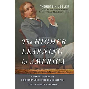 Higher Learning in America The Annotated Edition by Thorstein Veblen