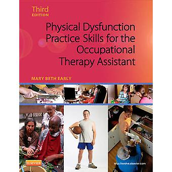 Physical Dysfunction Practice Skills for the Occupational Th by Mary Beth Early