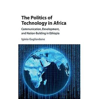 The Politics of Technology in Africa by Gagliardone & Iginio