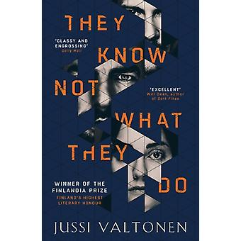 They Know Not What They Do by Jussi Valtonen
