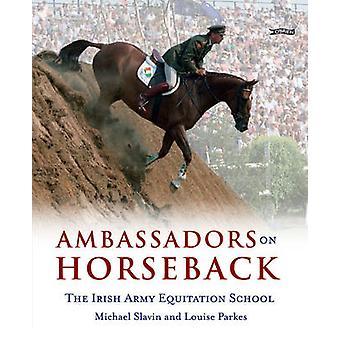 Ambassadors on Horseback The Irish Army Equitation School par Michael Slavin et Louise Parkes