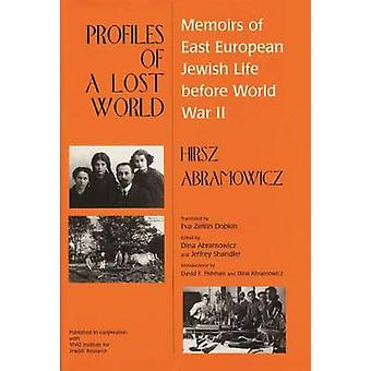 Profiles of a Lost World Memoirs of East European Jewish Life before World War II by Abramowicz & Hirsz