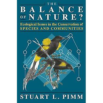 The Balance of Nature  Ecological Issues in the Conservation of Species and Communities by Stuart L Pimm
