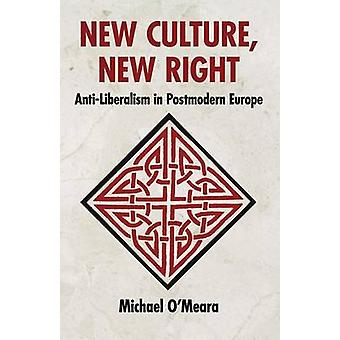 New Culture New Right AntiLiberalism in Postmodern Europe by OMeara & Michael