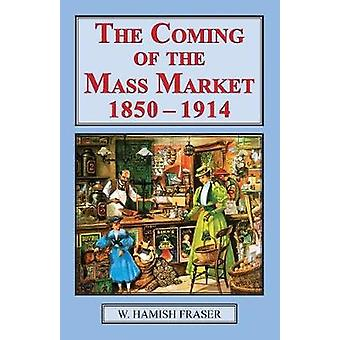The Coming of The Mass Market 18501914 by Fraser & W Hamish