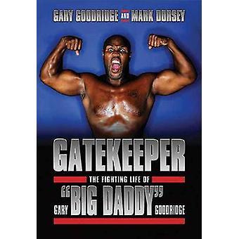 Gatekeeper - The Fighting Life of Gary 'Big Daddy' Goodridge by Gary G