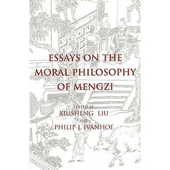Essays on the Moral Philosophy of Mengzi by Xiusheng Liu - Philip J.