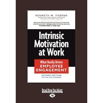 Intrinsic Motivation at Work What Really Drives Employee Engagement Large Print 16pt by W. Thomas & Kenneth