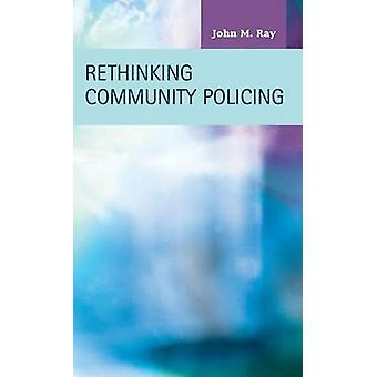 Rethinking Community Policing by Ray & John M.