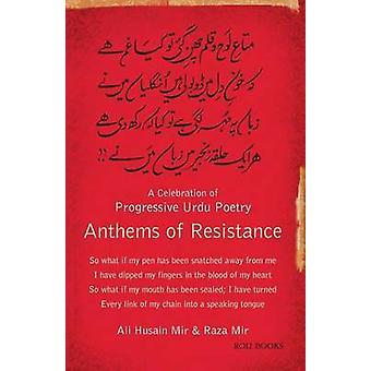Anthems of Resistance A Celebration of Progressive Urdu Poetry by Mir & Ali Hussain