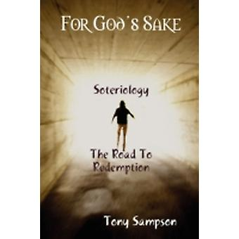For Gods Sake  Soteriology  The Road To Redemption by Sampson & Tony