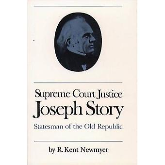 Supreme Court Justice Joseph Story Statesman of the Old Republic by Newmyer & R. Kent