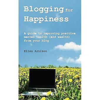 Blogging for Happiness by Arnison & Ellen